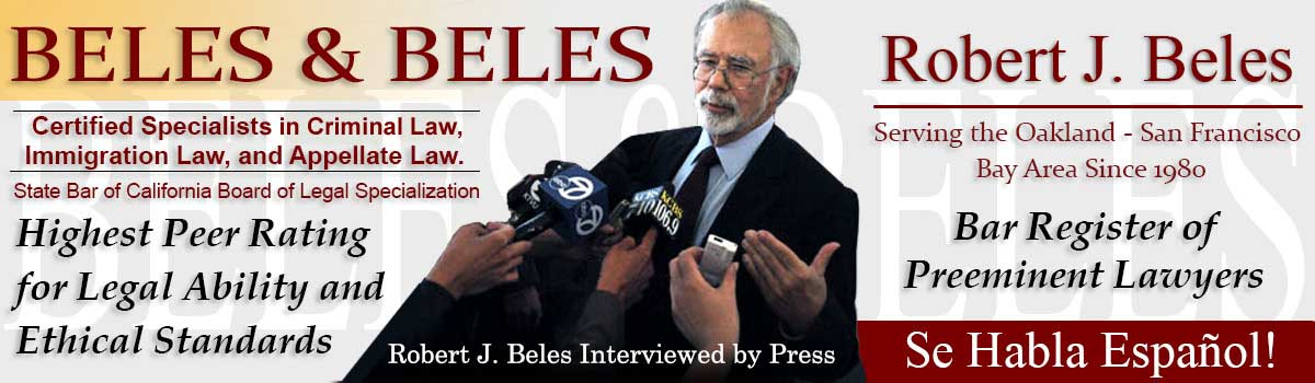 Beles & Beles - Certified Criminal Law Specialists - State Bar of California Board of Legal Specialization - Aggressive Attorneys Who Care - Bar Register of Preeminent Lawyers - Serving the Oakland-San Francisco Bay Area Since 1980