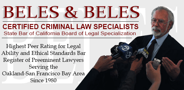 Beles & Beles - Certified Criminal Law Specialists - State Bar of California Board of Legal Specialization - Aggressive Attroneys Who Care - Bar Register of Preeminent Lawyers - Serving the Oakland-San Francisco Bay Area Since 1980