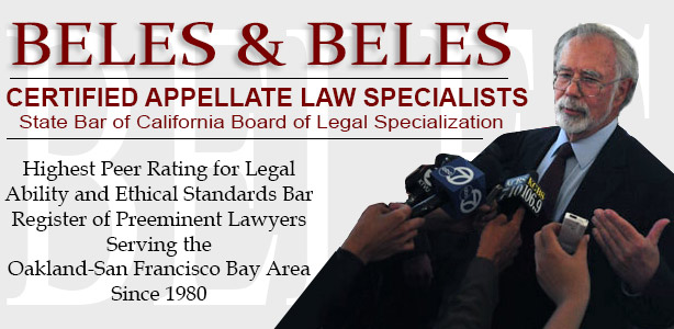 Beles & Beles - Certified Appellate Law Specialists - State Bar of California Board of Legal Specialization - Aggressive Attorneys Who Care - Bar Register of Preeminent Lawyers - Serving the Oakland-San Francisco Bay Area Since 1980